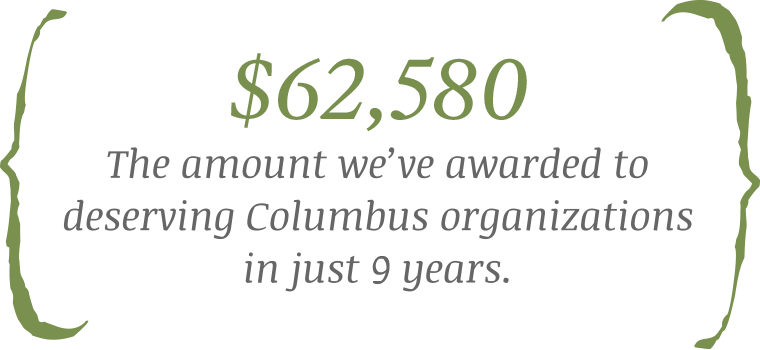 $62,580: The amount we've awarded to deserving Columbus organizations in just 9 years.