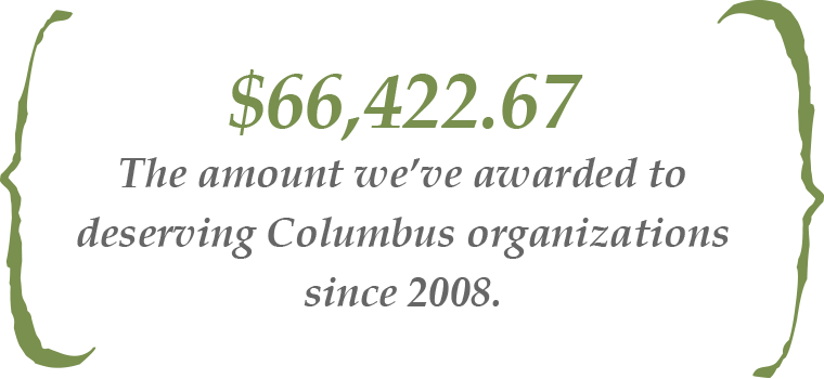$72,300: The amount we've awarded to deserving Columbus organizations since 2008.
